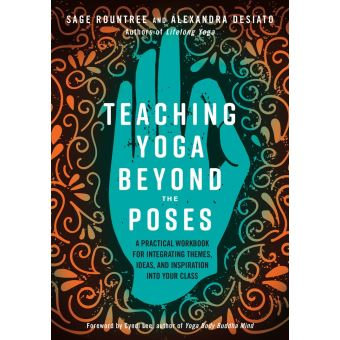 teaching yoga beyond the poses a practical workbook for