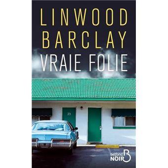 Linwood Barclay - Vraie folie