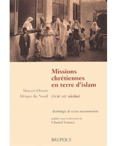 Missions chretiennes en terres d'islam (xviie-xixe siècles)