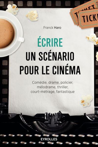Ecrire un scénario pour le cinéma - Comédie, drame, policier, mélodrame, thriller, court-métrage, fantastique - 9782212146721 - 13,99 €