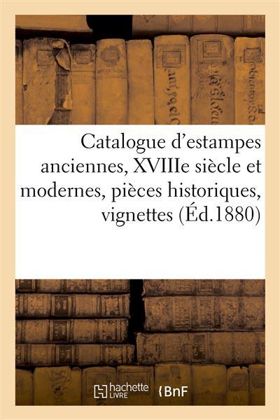 Catalogue d'estampes anciennes, XVIIIe siècle et modernes, pièces historiques, vignettes