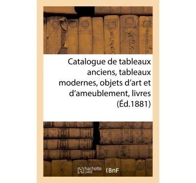 Catalogue de tableaux anciens, tableaux modernes, objets d'art et d'ameublement, livres