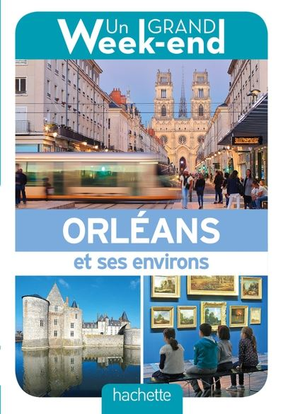 Guide Un Grand Week-end à Orléans