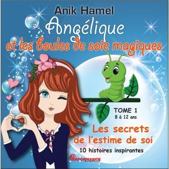 Angélique et les boules de soie magiquesAngélique et les boules de soie magiques T1 - Les secrets de l'estime de soi
