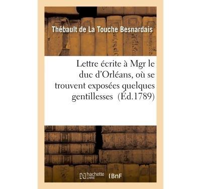 Lettre écrite à Mgr le duc d'Orléans, où se trouvent exposées quelques gentillesses des Srs