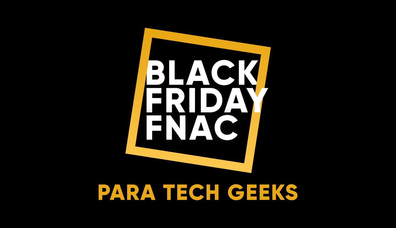 Top BLACK FRIDAY FNAC para os tech-geeks