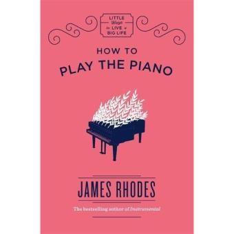 how-to-play-the-piano-james-rhodes-música-livro