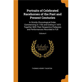 portraits Of Celebrated Racehorses Of The Past And Present Centuries Paperback -