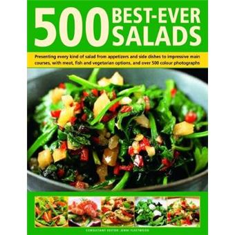 500 Sensational Salads The Ultimate Collection Of Recipes For Every Season, From Appetizers And Side Dishes To Impressive Main Course Salads,