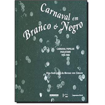Carnaval em Branco e Negro. Carnaval Popular Paulistano. 1914-1988