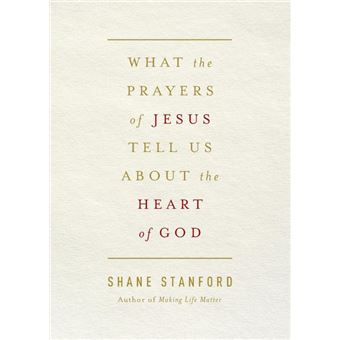 what The Prayers Of Jesus Tell Us About The Heart Of God Paperback -