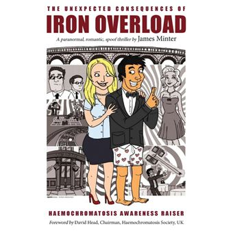 the Unexpected Consequences Of Iron Overload Paperback -