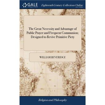 the Great Necessity And Advantage Of Public Prayer And Frequent Communion, Designed To Revive Primitive Piety Hardcover