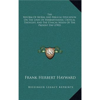 The Reform Of Moral And Biblical Education On The Lines Of Herbartianism, Critical Thought, And The Ethical Needs Of The Present Day