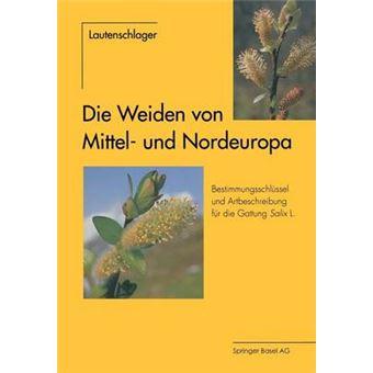 Die Weiden Von Mittel- Und Nordeuropa - Bestimmungsschlussel Und Artbeschreibungen Fur Die Gattung Salix L. - Paperback / softback - 0