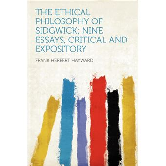 The Ethical Philosophy Of Sidgwick, Nine Essays, Critical And Expository