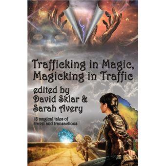 trafficking In Magic, Magicking In Traffic Paperback -