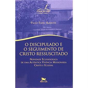 O Discipulado E O Seguimento De Cristo Ressuscitado. Novidade Eclesiológica De Uma Autêntica Vivência