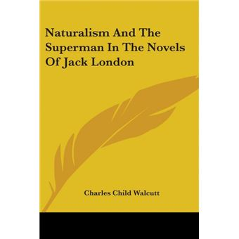 Naturalism And The Superman In The Novels Of Jack London