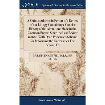 a Serious Address In Favour Of AReview Of Our Liturgy Containing AConcise History Of The Alterations Made In The Common Prayer, Since The Last Review In , With Dean Prideauxs Scheme For Reforming The Universities The Second Ed Hardcover