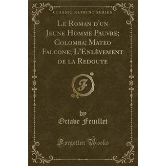 le Roman Dun Jeune Homme Pauvre, Colomba, Mateo Falcone, Lenlèvement De La Redoute classic Reprint Paperback -