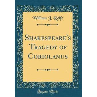 shakespeares Tragedy Of Coriolanus classic Reprint Hardcover