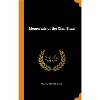 memorials Of The Clan Shaw Hardcover