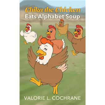 chika The Chicken Eats Alphabet Soup Hardcover