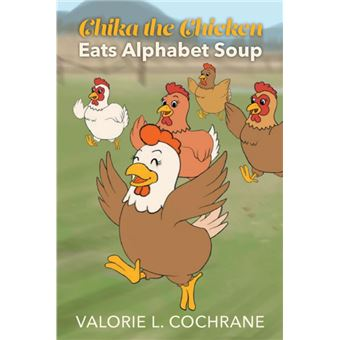 chika The Chicken Eats Alphabet Soup Paperback -