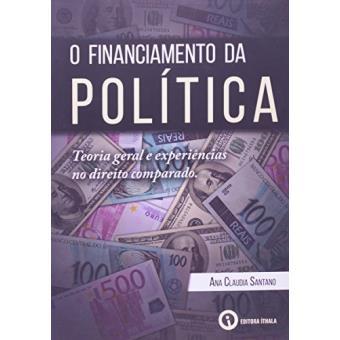 O Financiamento da Política. Teoria Geral e Experiências no Direito Comparado
