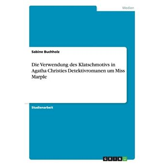 Die Verwendung Des Klatschmotivs in Agatha Christies Detektivromanen Um Miss Marple - Paperback / softback - 2008
