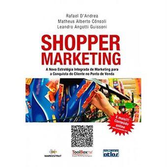 Shopper Marketing. Estratégia Integrada de Marketing Para a Conquista do Cliente no Ponto de Venda