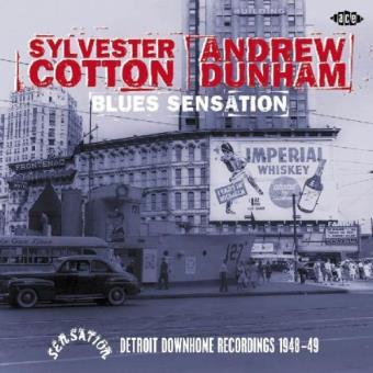 Cotton, Sylvester/Andrew Dunham-Blues Sensation: Detroit Downhome Recordings 1948-49
