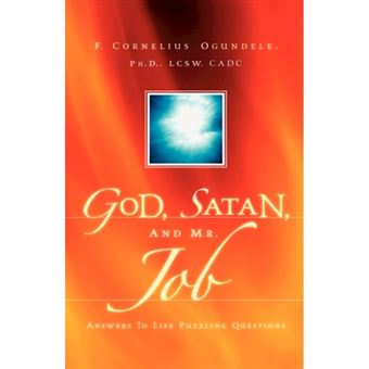 God, Satan, and Mr. Job - Answers to Life Puzzling Questions - Hardback - 2004