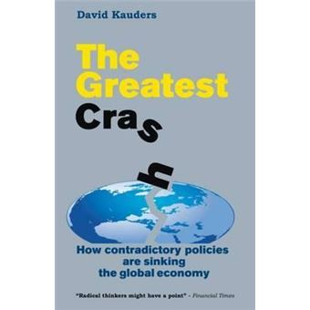 The Greatest Crash - How Contradictory Policies are Sinking the Global Economy - Paperback - 2011