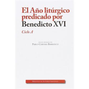 El Año litúrgico predicado por Benedicto XVI.Ciclo A