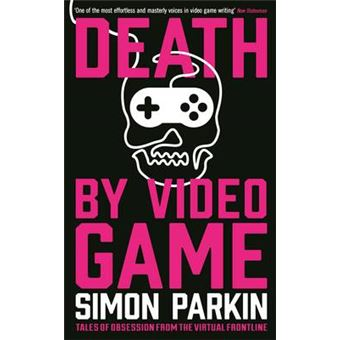 Death by Video Game - Tales of Obsession from the Virtual Frontline - Paperback - 2015