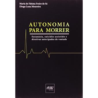 Autonomia Para Morrer. Eutanásia, Suicídio Assistido E Diretivas Antecipadas De Vontade