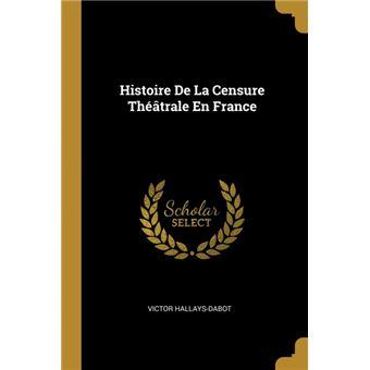histoire De La Censure Théâtrale En France Paperback -