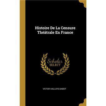 histoire De La Censure Théâtrale En France Hardcover