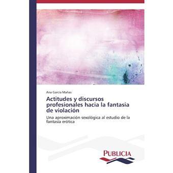 Actitudes y Discursos Profesionales Hacia La Fantasia de Violacion - Paperback / softback - 2013