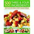 500 Recipes Three And Four Ingredients Delicious, No-fuss Dishes Using Just Four Ingredients Or Less, From Breakfast And Snacks To Main Courses And