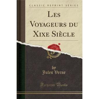 Les Voyageurs Du Xixe Sicle (Classic Reprint)