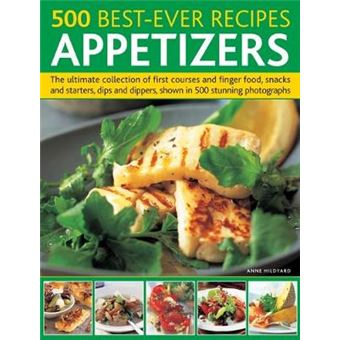500 Best-ever Recipes Appetizers The Ultimate Collection Of First Courses And Finger Food, Snacks And Starters, Dips And Dippers, Shown In 500 Stunn