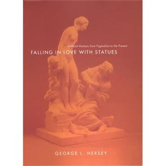 Falling in Love with Statues - Artificial Humans from Pygmalion to the Present - Hardback - 2009
