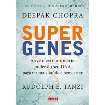 Supergenes. Ative o Extraordinário Poder do Seu DNA Para Ter Mais Saúde e Bem- Estar
