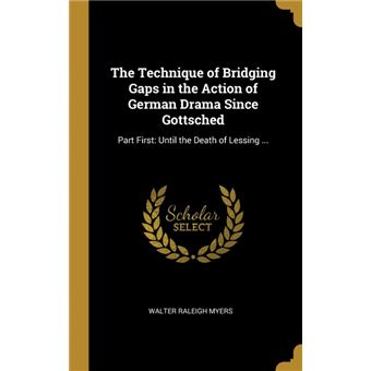 the Technique Of Bridging Gaps In The Action Of German Drama Since Gottsched Hardcover
