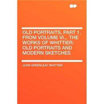 Old Portraits, Part , From Volume Vi.,The Works Of Whittier