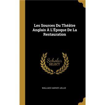 les Sources Du Théâtre Anglais ÀLépoque De La Restauration Hardcover