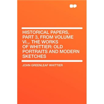 Historical Papers, Part , From Volume Vi.,The Works Of Whittier